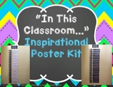 """In This Classroom…"" Inspirational Poster Kit"