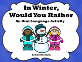 In Winter, Would You Rather...Oral Language Activity