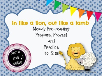 In like a lion, out like a lamb--pre-reading prepare, present, practice sol & mi