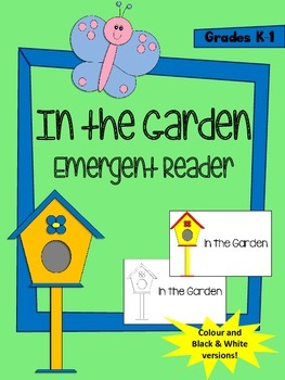 In the Garden Emergent Reader - Colour and B&W versions included
