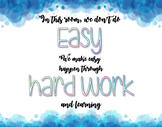 In this classroom we don't do EASY..Hard Work watercolor POSTER