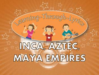"Inca, Aztec, Maya ""Learning Through Lyrics"" Lesson"