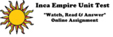"""Inca Empire Unit Test """"Watch, Read & Answer"""" Online Assignment"""