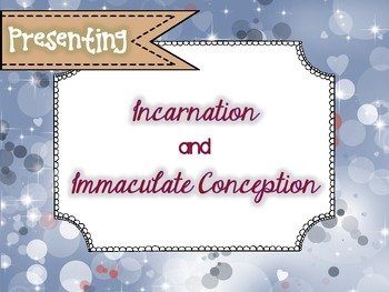 Presenting: Incarnation and Immaculate Conception