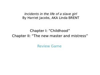Incidents in the Life of a Slave Girl: Chapters 1 and 2 Review Game