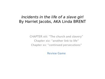 Incidents in the Life of a Slave Girl: Chapters 13, 14, and 15 Review Game