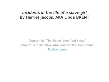 Incidents in the Life of a Slave Girl: Chapters 3 and 4 Review Game