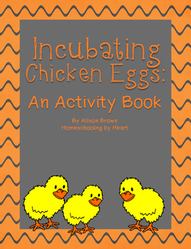 Incubating Chicken Eggs: An Activity Book