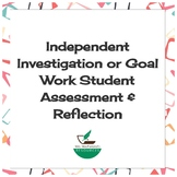 Independent Investigation  or  Goal Work Student Assessment & Reflection