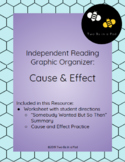 Independent Reading Graphic Organizer: Cause and Effect