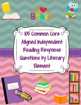 Independent Reading Response Prompts: Common Core &  Literary Element Questions
