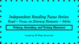 Independent Reading Weekly Focus #5: Primary, Secondary, a