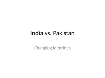 India vs. Pakistan Changing Identities Lecture/ Lesson plan