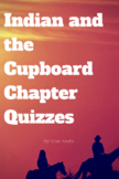 Indian and the Cupboard Chapter Quizzes