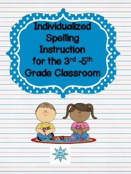 Individualized Spelling Instruction for the 3rd-5th Grade Classroom