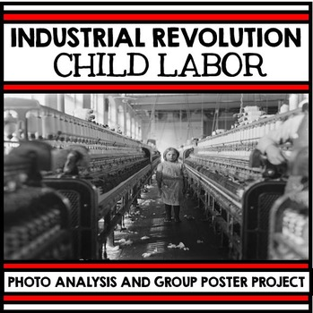 Industrial Revolution Unit - Child Labor - Photo Analysis and Group Project