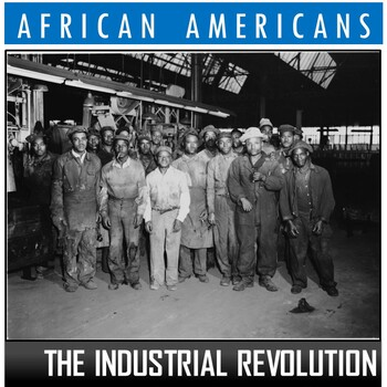 Industrial Revolution- African Americans of Industry (Jim Crow; Great Migration)