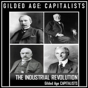 Industrial Revolution- Gilded Age: Rockefeller, Carnegie, Morgan, and Ford