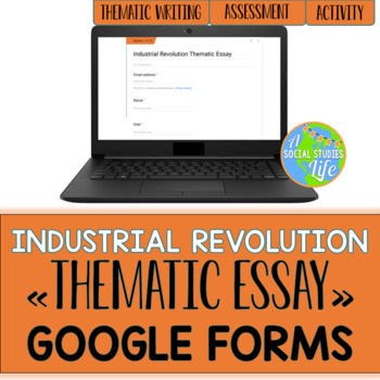 Industrial Revolution Thematic Essay GOOGLE FORMS