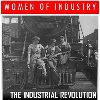 Industrial Revolution- Women of Industry (Readings and Questions)