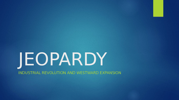 Industrial Revolution and Westward Expansion JEOPARDY