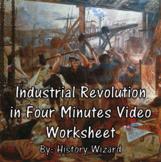 Industrial Revolution in Four Minutes Video Worksheet
