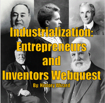 Industrialization: Entrepreneurs and Inventors Webquest
