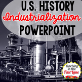Industrialization, Urbanization, and Immigration PowerPoint {U.S. History}