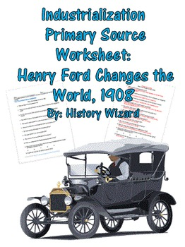 1908 Industrialization Primary Source Worksheet Henry Ford Changes The World