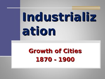Industrialization & Urbanization - Growth of Cities