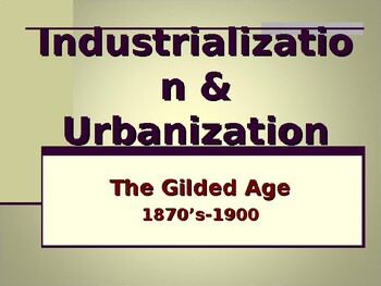 Industrialization & Urbanization - The Gilded Age