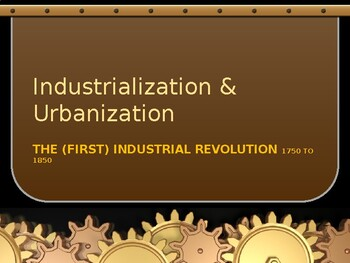 Industrialization & Urbanization - The 1st Industrial Revolution