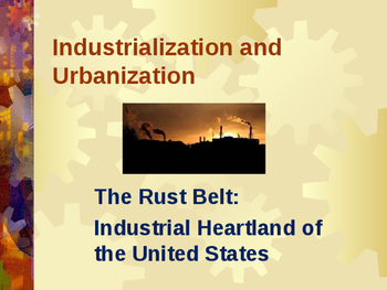 Industrialization & Urbanization - The Rust Belt