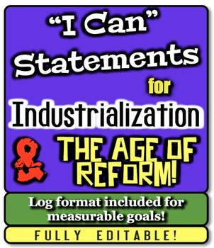 """Industrialization and Age of Reform """"I Can"""" Statements & Learning Goals!"""