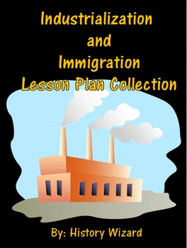 Industrialization and Immigration Lesson Plan Collection
