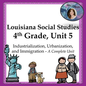 Industrialization and Immigration in the U.S., 4th Grade Louisiana SS, Unit 5