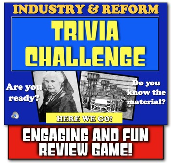 Industry & Reform Trivia Challenge! Students Review Industry & Reformer!