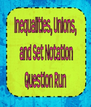 Inequalities, Unions, and Set-Builder Notation Question Run