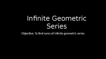 Infinite Geometric Series - PowerPoint Lesson (9.6)