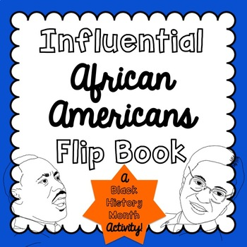 Influential African Americans Flip Book [[A BLACK HISTORY MONTH ACTIVITY!]]
