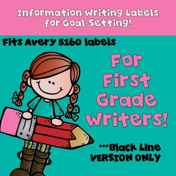 Goal Setting Labels for Information Writing  First Grade Writers! B & W ONLY