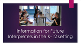 Information for Future Interpreters in the K-12 Setting and future DHH Teachers