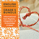 Informational Text Playlists - Integration of Knowledge & Ideas Bundle: Grade 5