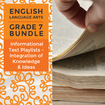 Informational Text Playlists - Integration of Knowledge & Ideas Bundle: Grade 7