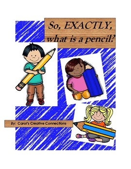 "Informational and Persuasive Text:  ""So, What Exactly is a Pencil""?"