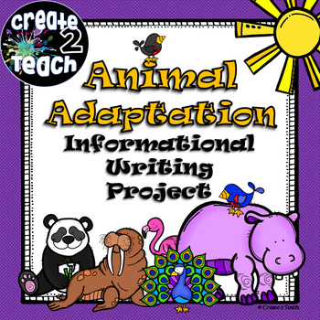 Informational Writing Project - Animal Adaptations