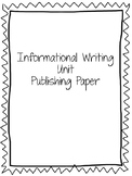 Informational Writing Unit Publishing Paper