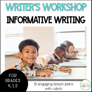 Writer's Workshop Informative Writing - Kindergarten, 1st, 2nd Grades