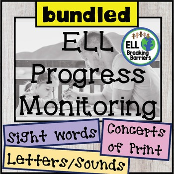 ELL Progress Monitoring Bundle; Sight words, Letters & Sounds, Concepts of Print