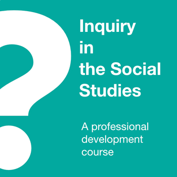 Inquiry in the Social Studies: A Professional Development Course